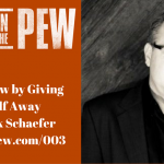 003 – How to Grow by Giving Yourself Away with Mark Schaefer