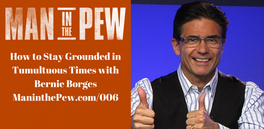 How to Stay Grounded in Tumultuous Times with Bernie Borges MITP006