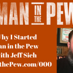 000 – Why I Started Man in the Pew with Jeff Sieh