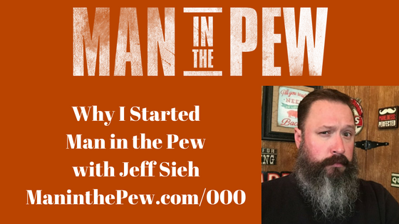 Why I Started Man in the Pew with Jeff Sieh MITP000