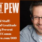 009: Do Good Stuff: The Power of Gratitude and Being Present with Joel Comm