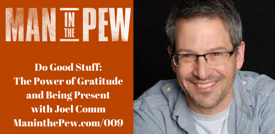 Do Good Stuff: The Power of Gratitude and Being Present with Joel Comm MITP009
