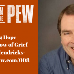 008: Finding Hope in the Shadow of Grief with Bill Hendricks