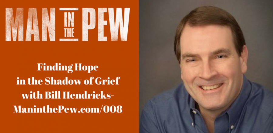 Finding Hope in the Shadow of Grief with Bill Hendricks MITP008