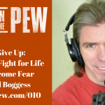 010: Never Give Up: Learning to Fight for Life and Overcome Fear with Joel Boggess