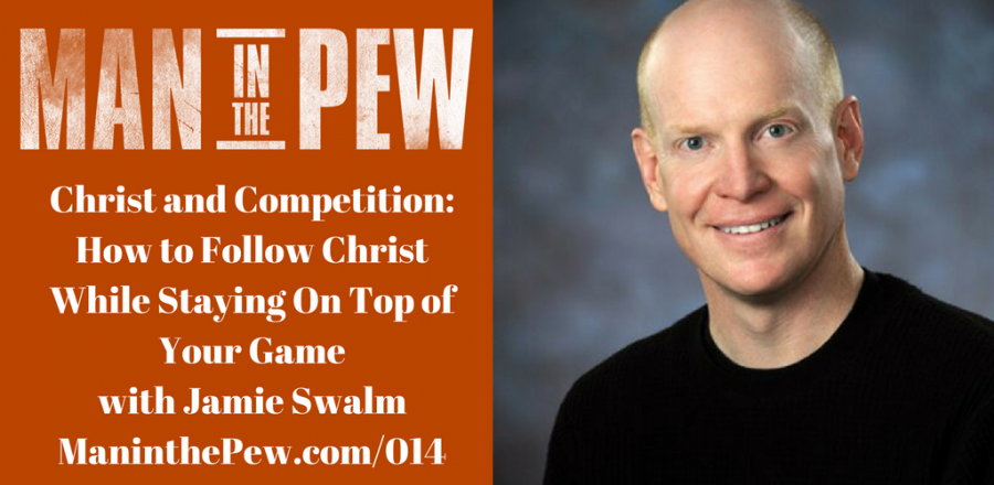 Christ and Competition: How to Follow Christ and Stay on Top of Your Game with Jamie Swalm MITP014