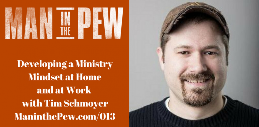 Developing a Ministry Mindset at Home and at Work with Tim Schmoyer MITP013
