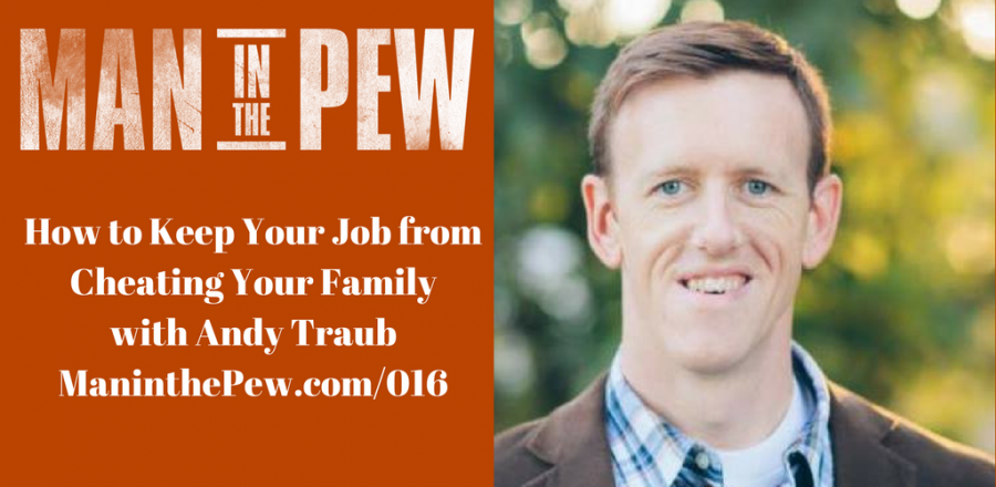 How to Keep Your Job from Cheating Your Family with Andy Traub MITP016