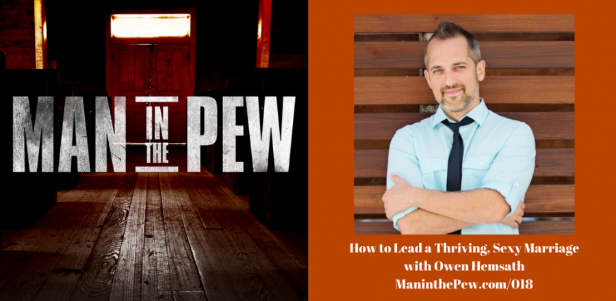 How to Lead a Thriving, Sexy Marriage with Owen Hemsath MITP018