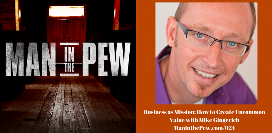 Business as Mission: How to Create Uncommon Value with Mike Gingerich MITP024