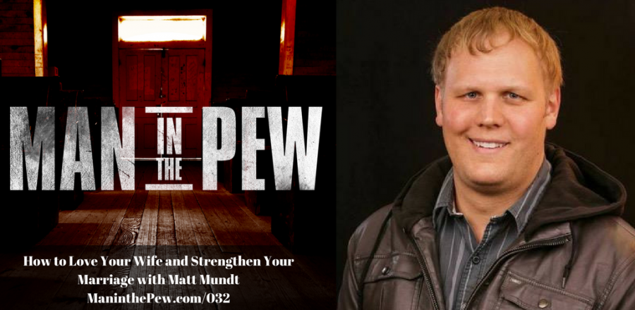 How to Love Your Wife and Strengthen Your Marriage with Matt Mundt MITP032