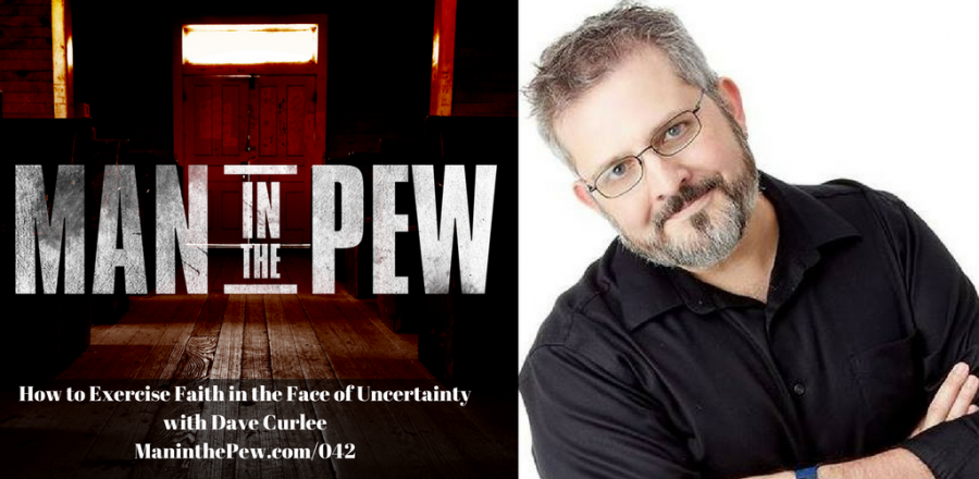 How to Exercise Faith in the Face of Uncertainty with Dave Curlee MITP042