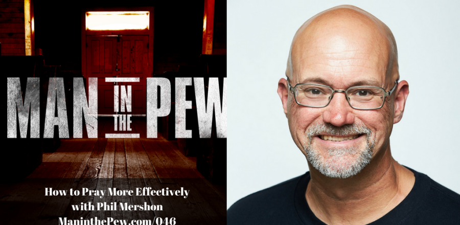 How to Pray More Effectively with Phil Mershon MITP046