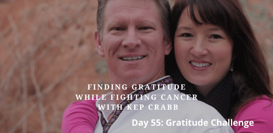 Finding Gratitude While Fighting Cancer with Kep Crabb: Day 55