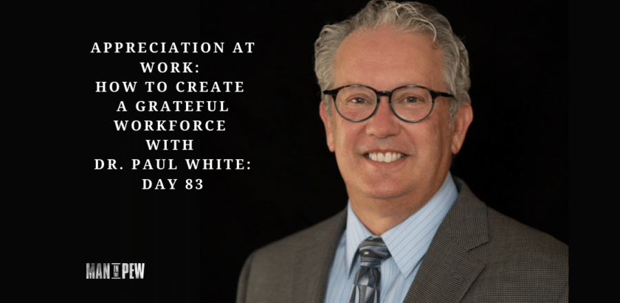 Appreciation at Work: How to Create a Grateful Workforce with Dr. Paul White: Day 83