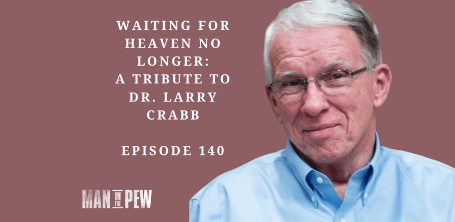 Waiting for Heaven No Longer: a Tribute to Dr. Larry Crabb